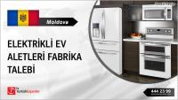 Moldova, Elektrikli ev aletleri fabrikası talebi