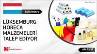 Lüksemburglu firma horeca malzemeleri talep ediyor