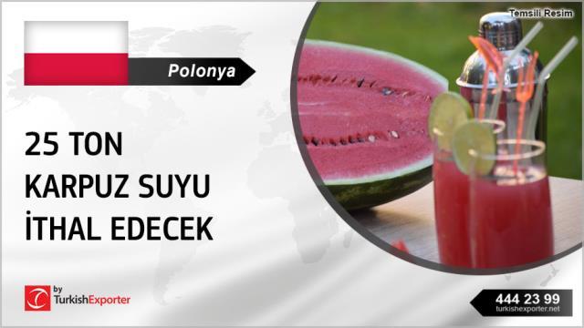Polonya, 25 ton karpuz suyu ithal edecek